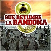 Que Retumbe La Bandona by Various Artists