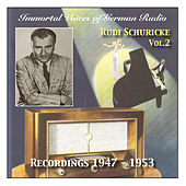 Play & Download Immortal Voices of German Radio: Rudi Schuricke, Vol. 2 (Recorded 1947 - 1953) by Rudi Schuricke | Napster