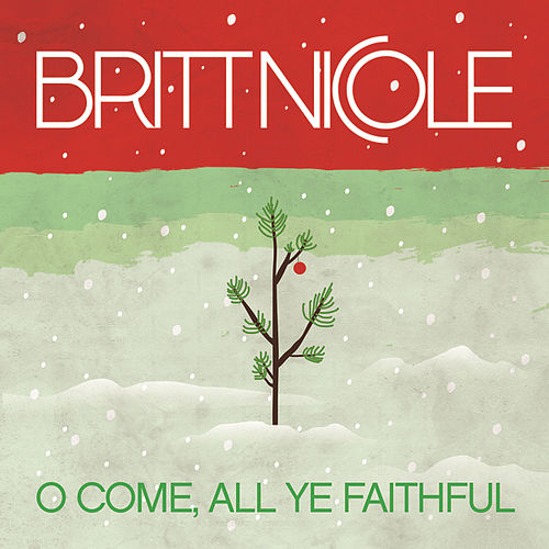 Play & Download O Come, All Ye Faithful by Britt Nicole | Napster
