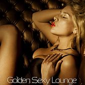 Play & Download Golden Sexy Lounge (Unique Lounge Pleasures) by Various Artists | Napster