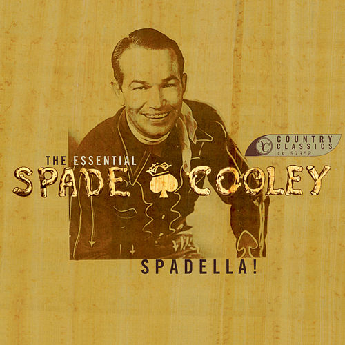 Play & Download Spadella! The Essential Spade Cooley by Spade Cooley | Napster