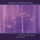 Play & Download Intimacy Between Two Just You and God by Jason Alvarez | Napster
