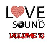 Play & Download Love That Sound Greatest Hits, Vol. 13 by Various Artists | Napster