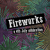 Fireworks - A Celebration of the 4th July (30 Classic Tracks for July 4th Parties) by Various Artists