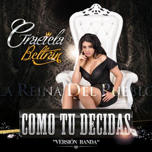 Play & Download Como Tu Decidas (Versión Banda) by Graciela Beltrán | Napster