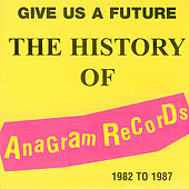 Give Us A Future: The History Of Anagram Records by Various Artists