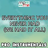 Play & Download Everything You Never Had (We Had It All) [karaoke Version] [originally Performed By Breach] by Pro Instrumentals | Napster