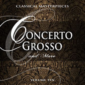 Play & Download Classical Masterpieces: Concerto Grosso & More, Vol. 10 by Various Artists | Napster