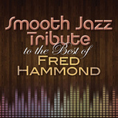 Smooth Jazz Tribute to The Best of Fred Hammond by Smooth Jazz Allstars
