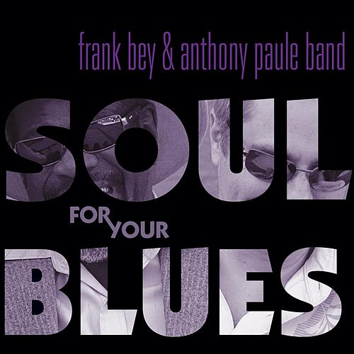 Play & Download Soul for Your Blues by Frank Bey | Napster