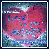 Play & Download No Questions (Love is the Answer) by BlackIsBeautiful | Napster