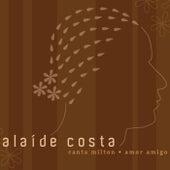 Play & Download Alaíde Costa Canta Milton - Amor Amigo by Alaide Costa | Napster
