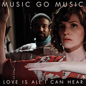 Love Is All I Can Hear by Music Go Music