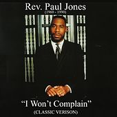 Play & Download I Won't Complain (Classic Version Edit 2013) by Rev. Paul Jones | Napster