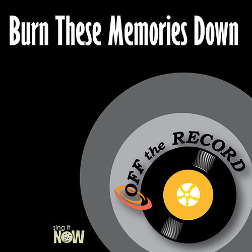 Play & Download Burn These Memories Down by Off the Record | Napster