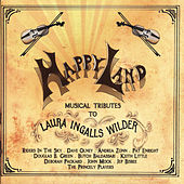Play & Download Happy Land: Musical Tributes To Laura Ingalls Wilder by Various Artists | Napster