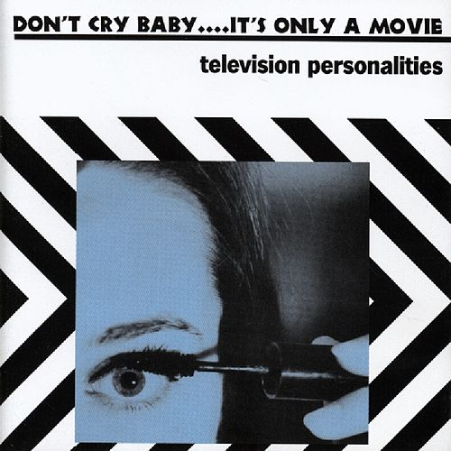 Play & Download Don't Cry Baby...It's Only A Movie by Television Personalities | Napster