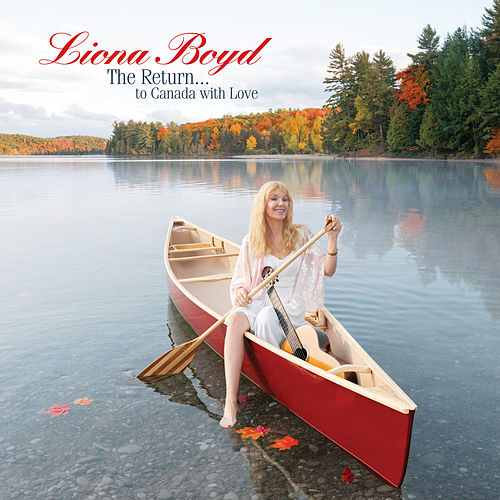The Return... To Canada with Love by Liona Boyd