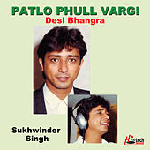 Play & Download Patlo Phull Vargi by Sukhwinder Singh | Napster