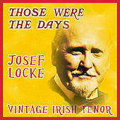 Play & Download Those Were the Days; Vintage Irish Tenors by Josef Locke | Napster