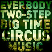 Play & Download Everybody Two-Step: Big Time, Wacky Circus Fun for Children by Various Artists | Napster