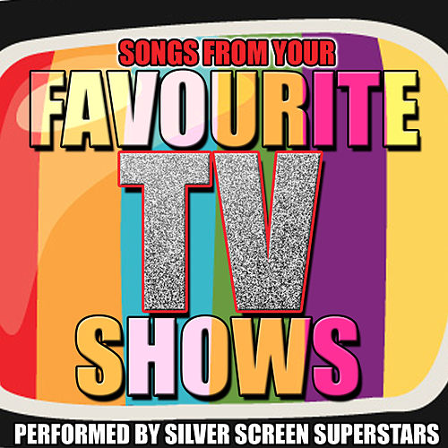 Songs from Your Favourite Tv Shows by Silver Screen Superstars