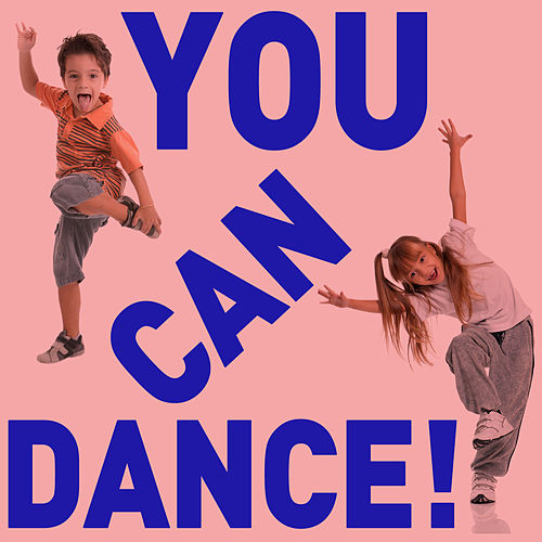 Play & Download You Can Dance! - Fun Songs to Get Your Children Moving and Exercising! by Various Artists | Napster