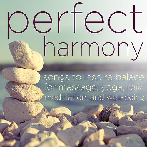 Play & Download Perfect Harmony - Songs to Inspire Balance for Massage, Yoga, Relaxation, Meditation, Reiki, And Well Being by Various Artists | Napster
