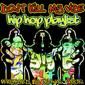 Play & Download Don't Kill My Vibe: Hip Hop Playlist by Original Cartel | Napster