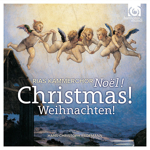Play & Download Christmas! Noël!  Weinachten! by RIAS Kammerchor and Hans-Christoph Rademann | Napster
