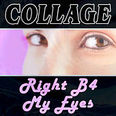 Right B4 My Eyes by Collage