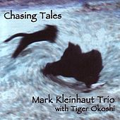 Play & Download Chasing Tales by Mark Kleinhaut Trio/Okoshi... | Napster