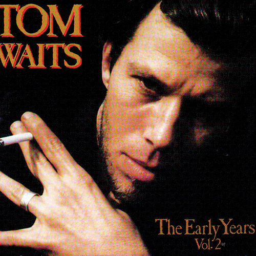 Play & Download The Early Years Vol. 2 by Tom Waits | Napster