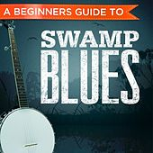 A Beginners Guide to: Swamp Blues von Various Artists