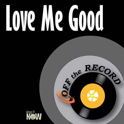 Love Me Good by Off the Record