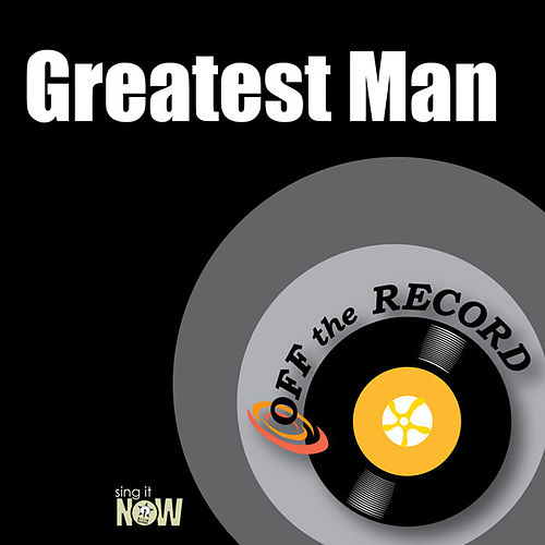 Greatest Man by Off the Record