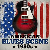 Play & Download American Blues Scene 1980s by Various Artists | Napster