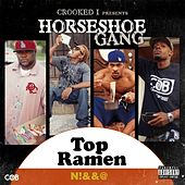 Crooked I Presents: Top Ramen N*gga by Horseshoe G.A.N.G.