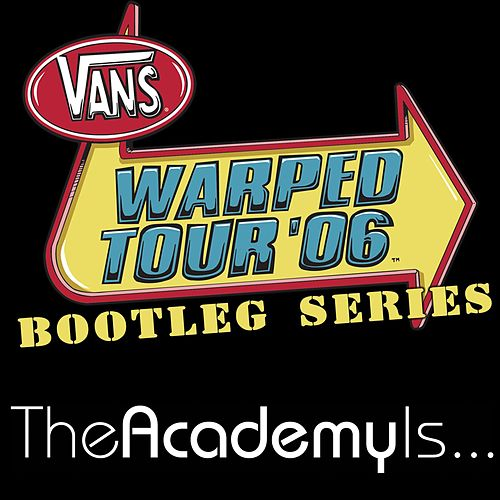 Play & Download Warped Tour Bootleg '06 Series by The Academy Is. . . | Napster