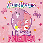 Play & Download Care Bears: Let's Be Friends by Care Bears | Napster