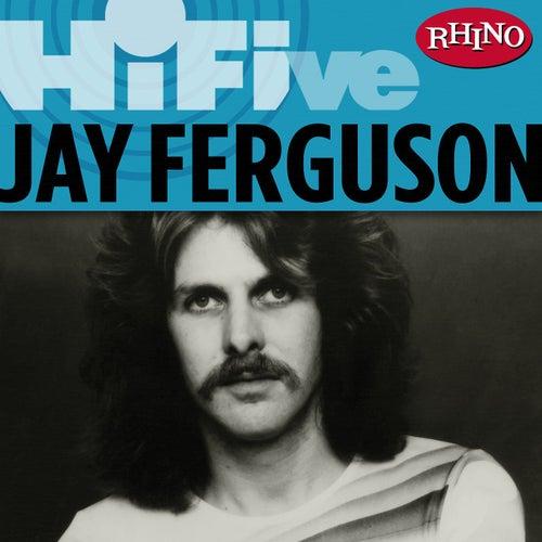 Play & Download Rhino Hi-Five: Jay Ferguson by Jay Ferguson | Napster