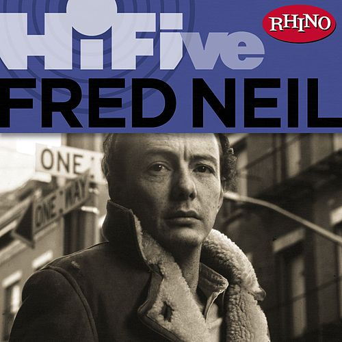 Play & Download Rhino Hi-Five: Fred Neil by Fred Neil | Napster
