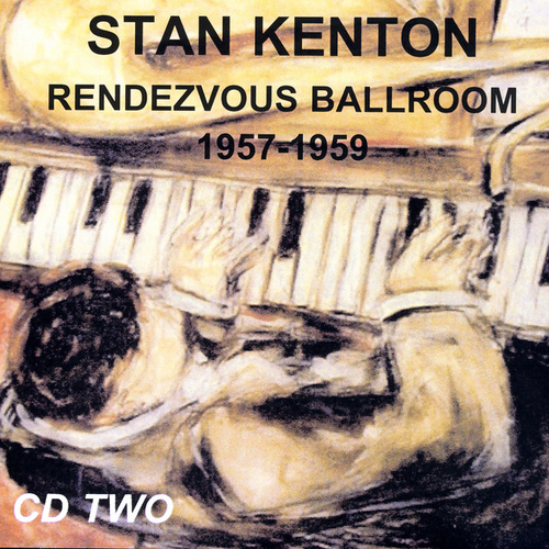 Rendezvous Ballroom 1957-1959 CD 2 by Stan Kenton