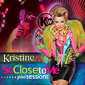So Close to Me: Global Sessions by Kristine W.
