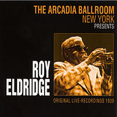 Play & Download The Arcadia Ballroom New York Presents Roy Eldridge by Roy Eldridge | Napster