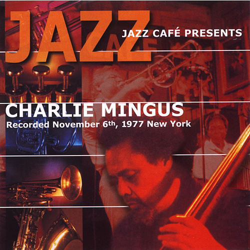 Jazz Cafe Presents Charles Mingus by Charles Mingus