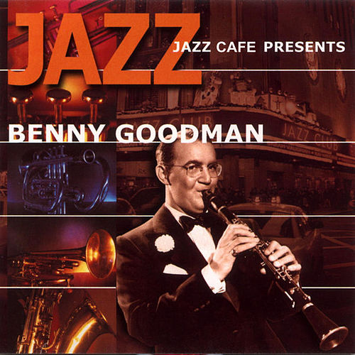 Play & Download Jazz Cafe Presents Benny Goodman by Benny Goodman | Napster