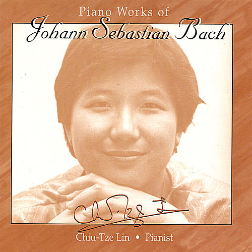 Play & Download Piano Works of Johann Sebastian Bach by Chiu-Tze Lin | Napster