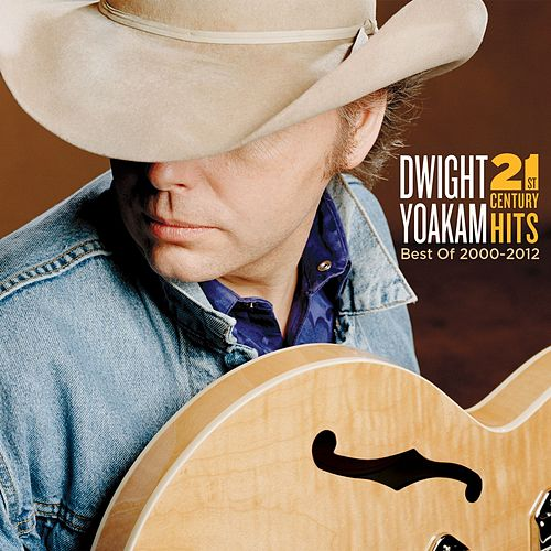 Play & Download 21st Century Hits: Best of 2000 - 2012 by Dwight Yoakam | Napster