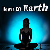 Down to Earth (Spiritual Music for Yoga, Mantra, Karma, Tantra, Zen, Mindfullness, Massage & Meditation) by Various Artists